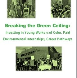 Breaking the Green Ceiling: Breaking the Green Ceiling: Investing in Young Workers of Color, Paid Environmental Internships, Career Pathways.